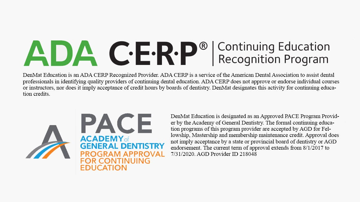 DenMat is an American Dental Association (ADA) Continuing Education Recognition Program (CERP)-recognized provider and an Approved PACE Program Provider by the Academy of General Dentistry